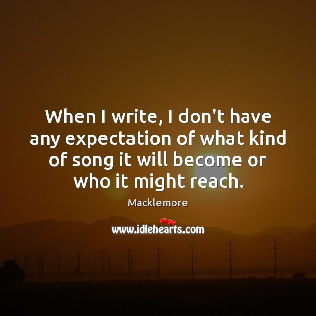 When I write, I don't have any expectation of what kind of Image