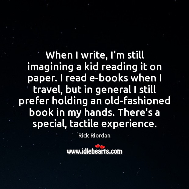 When I write, I'm still imagining a kid reading it on paper. Image