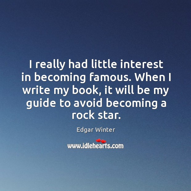 Image, When I write my book, it will be my guide to avoid becoming a rock star.