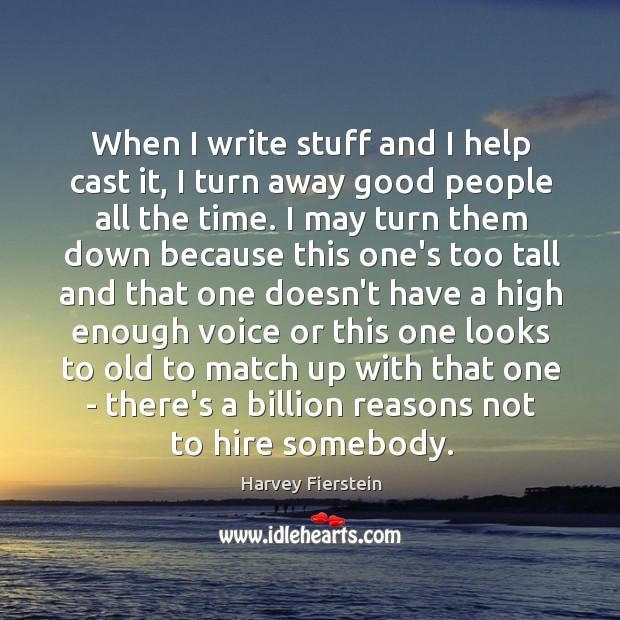 When I write stuff and I help cast it, I turn away Harvey Fierstein Picture Quote