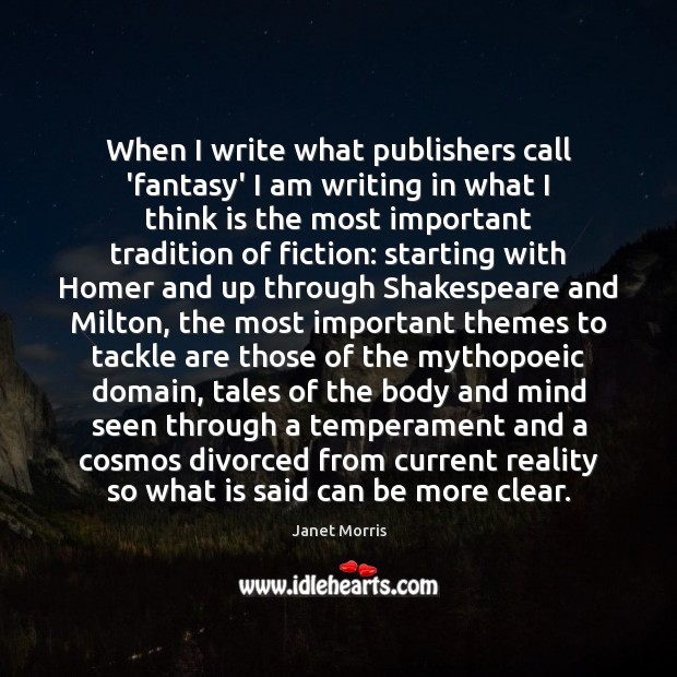 When I write what publishers call 'fantasy' I am writing in what Janet Morris Picture Quote