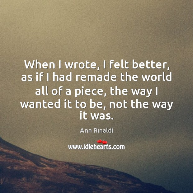 Image, When I wrote, I felt better, as if I had remade the