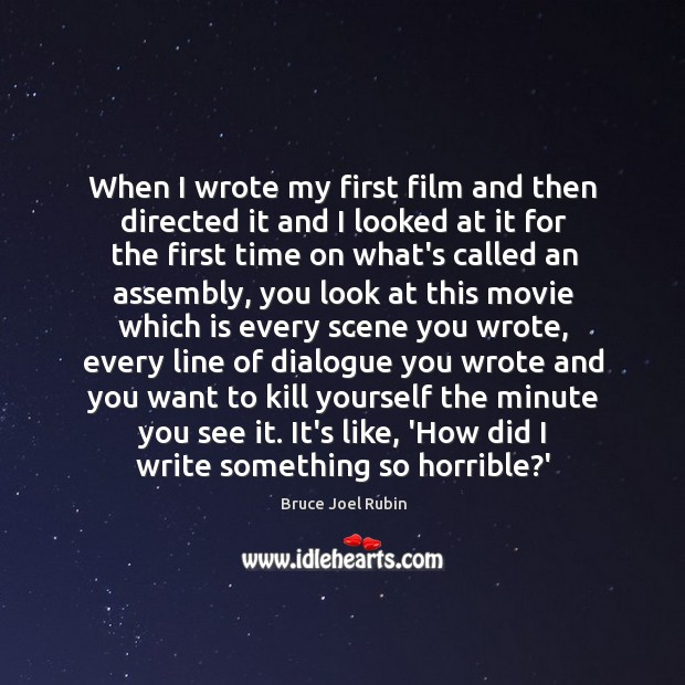 When I wrote my first film and then directed it and I Image