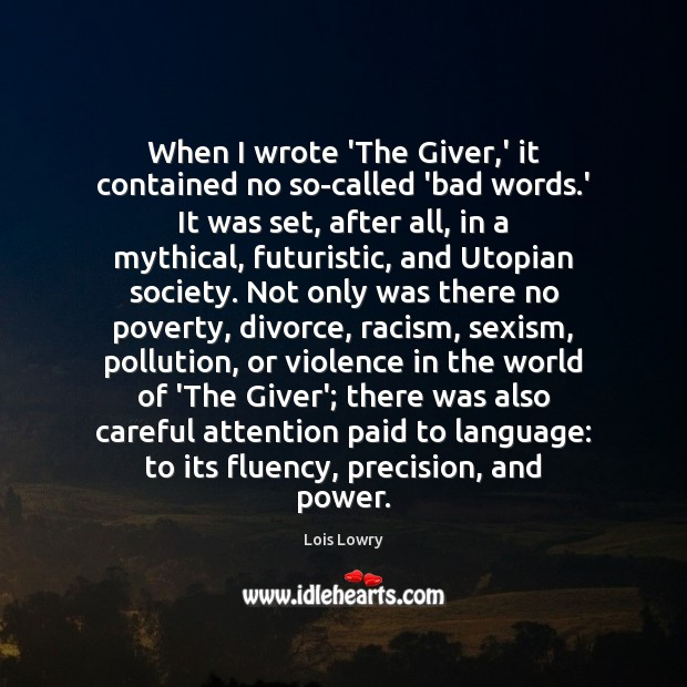 When I wrote 'The Giver,' it contained no so-called 'bad words. Lois Lowry Picture Quote