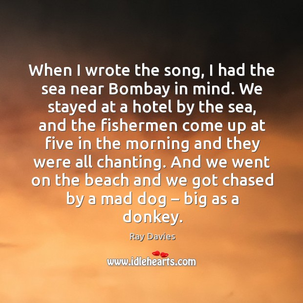 When I wrote the song, I had the sea near bombay in mind. Image