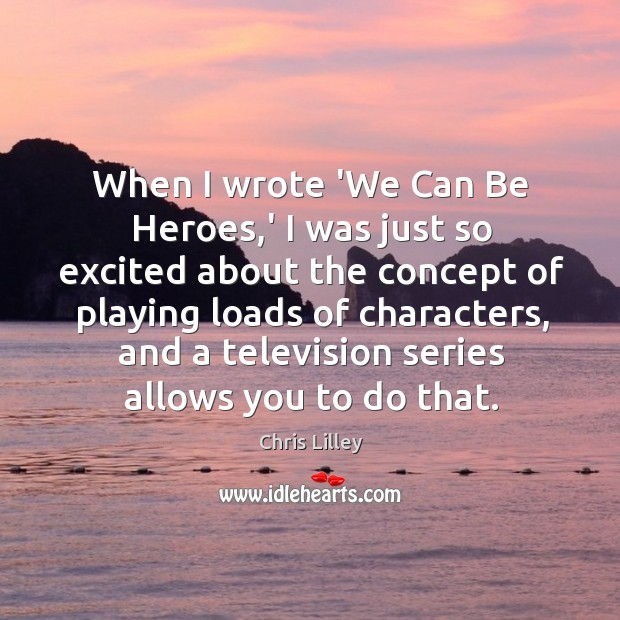 When I wrote 'We Can Be Heroes,' I was just so Chris Lilley Picture Quote