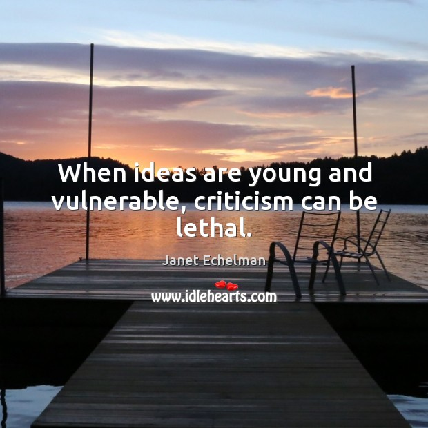 When ideas are young and vulnerable, criticism can be lethal. Image