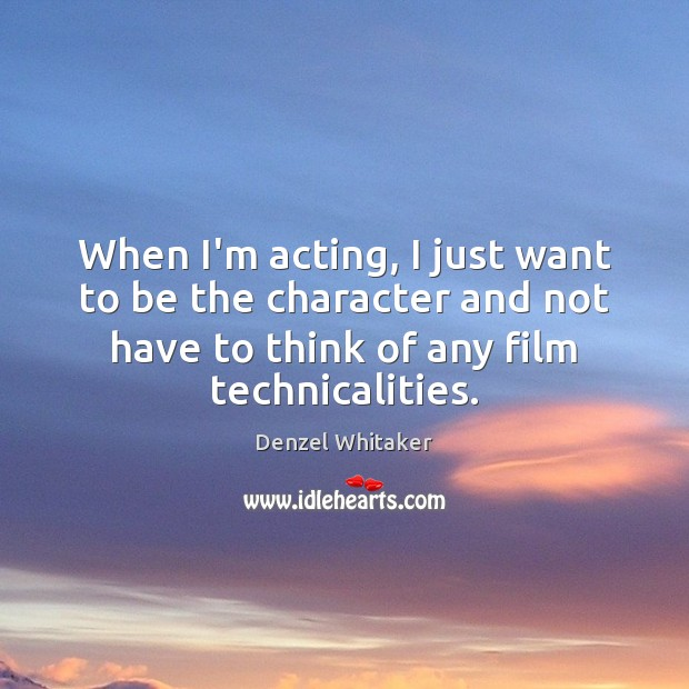 When I'm acting, I just want to be the character and not Image