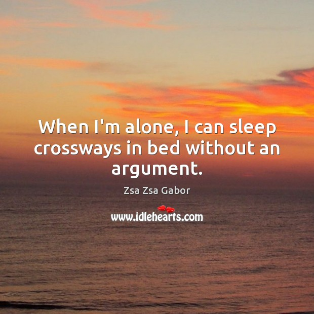 When I'm alone, I can sleep crossways in bed without an argument. Image