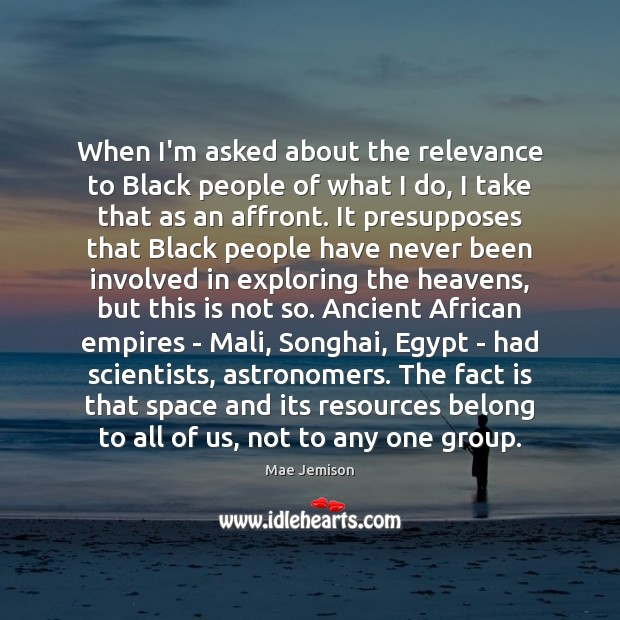 When I'm asked about the relevance to Black people of what I Mae Jemison Picture Quote