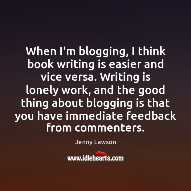 Image, When I'm blogging, I think book writing is easier and vice versa.