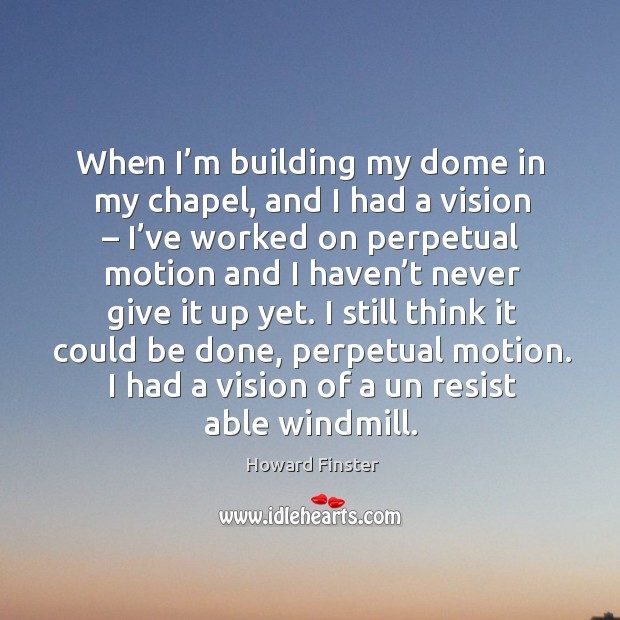 When I'm building my dome in my chapel, and I had a vision Image