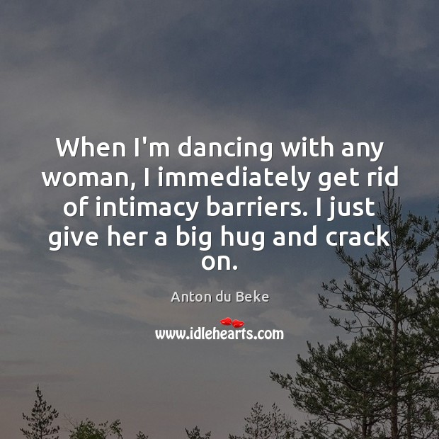 Image, When I'm dancing with any woman, I immediately get rid of intimacy