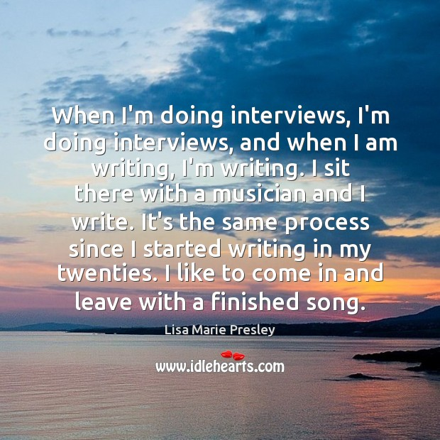 When I'm doing interviews, I'm doing interviews, and when I am writing, Lisa Marie Presley Picture Quote