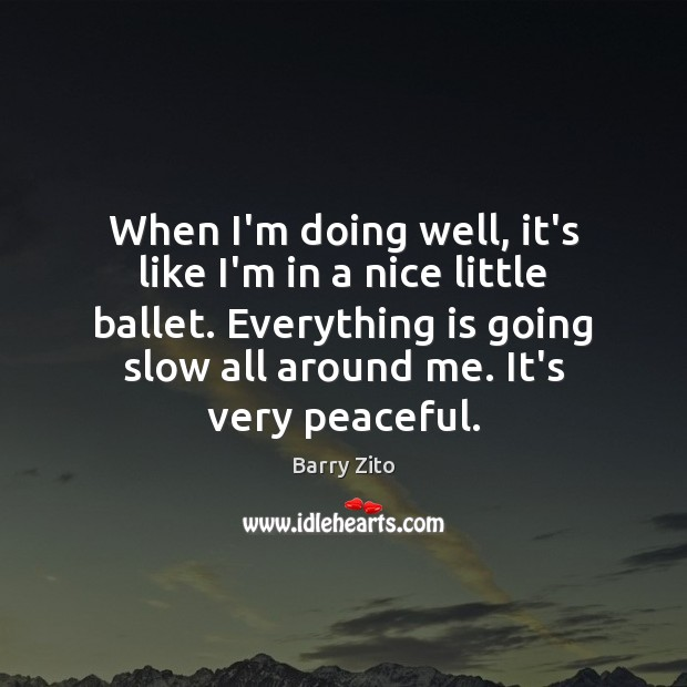 Image, When I'm doing well, it's like I'm in a nice little ballet.