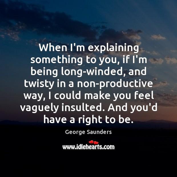 When I'm explaining something to you, if I'm being long-winded, and twisty Image