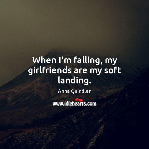 Image, When I'm falling, my girlfriends are my soft landing.