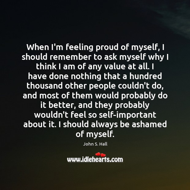 When I'm feeling proud of myself, I should remember to ask myself Image