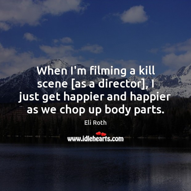 Image, When I'm filming a kill scene [as a director], I just get