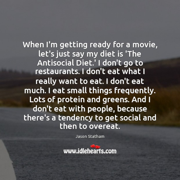 When I'm getting ready for a movie, let's just say my diet Diet Quotes Image