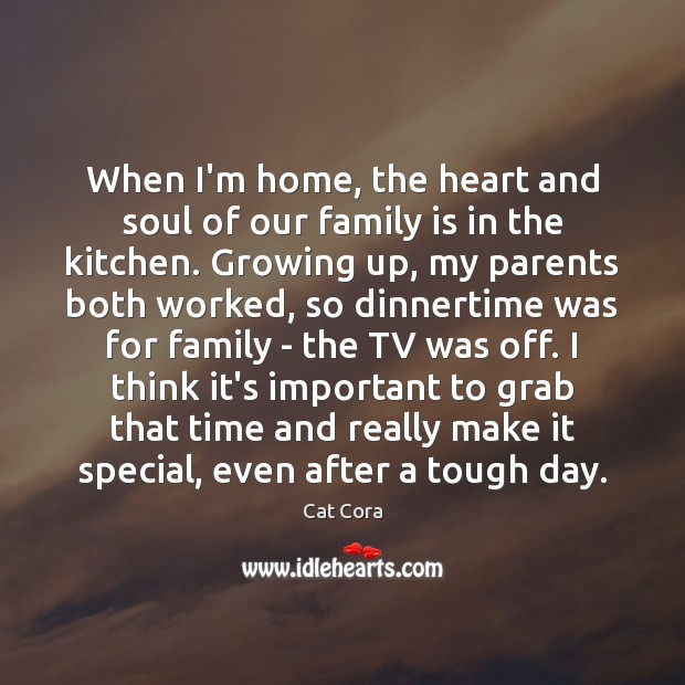 When I'm home, the heart and soul of our family is in Family Quotes Image