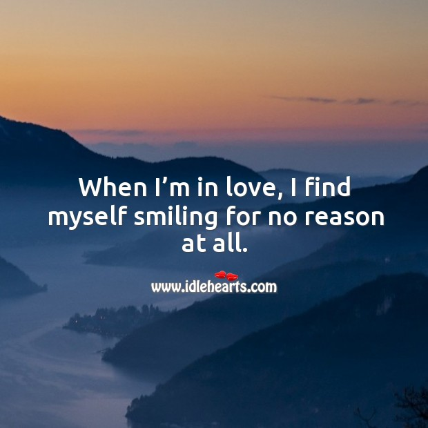 When I'm in love, I find myself smiling for no reason at all. Image