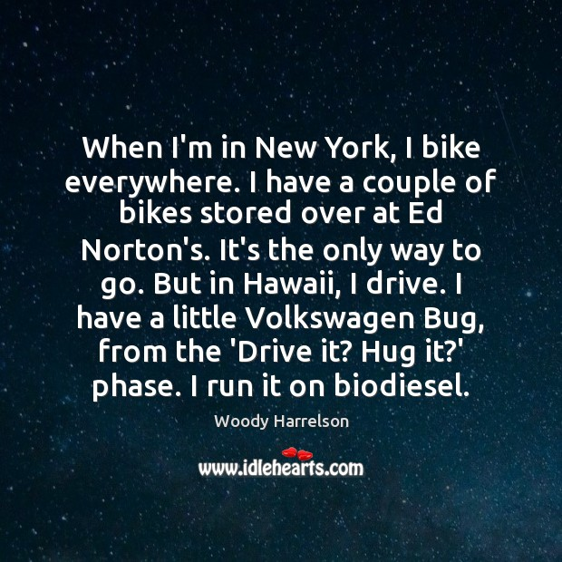 When I'm in New York, I bike everywhere. I have a couple Image