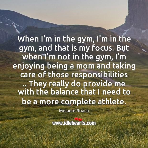 Image, When I'm in the gym, I'm in the gym, and that is