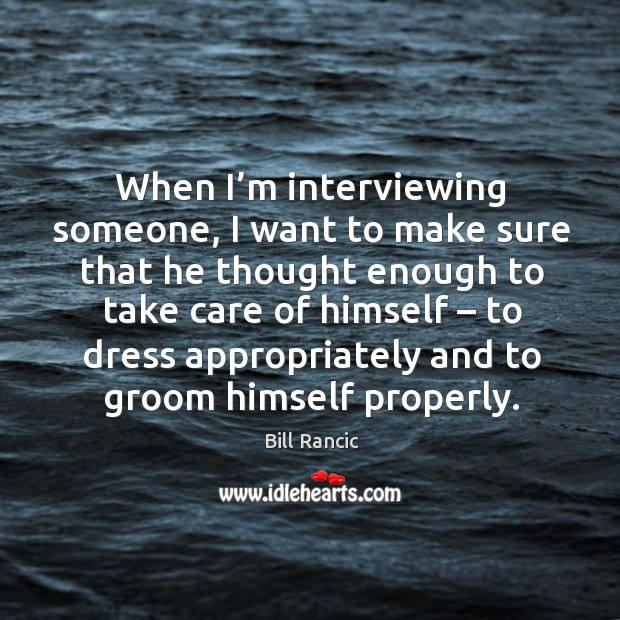 Image, When I'm interviewing someone, I want to make sure that he thought enough to take care