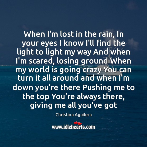 When I'm lost in the rain, In your eyes I know I'll Christina Aguilera Picture Quote