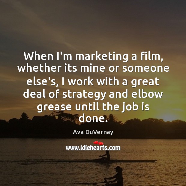 Image, When I'm marketing a film, whether its mine or someone else's, I