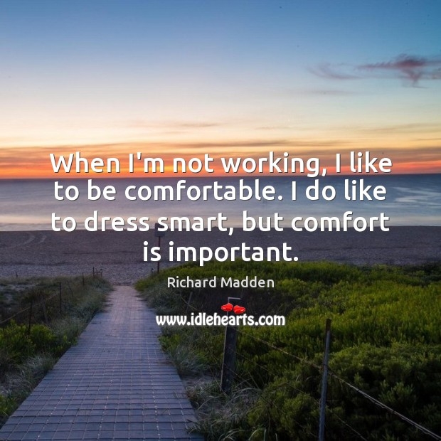 Richard Madden Picture Quote image saying: When I'm not working, I like to be comfortable. I do like