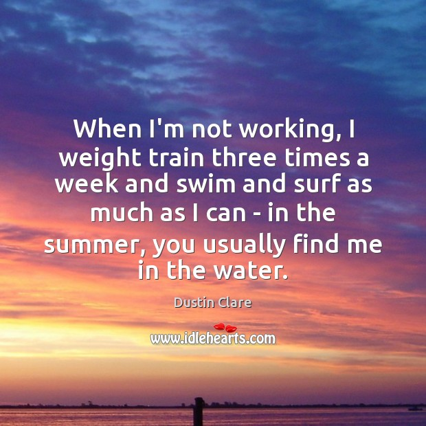 When I'm not working, I weight train three times a week and Dustin Clare Picture Quote