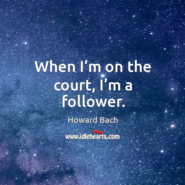 When I'm on the court, I'm a follower. Image