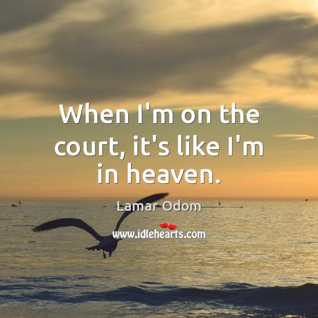 When I'm on the court, it's like I'm in heaven. Image