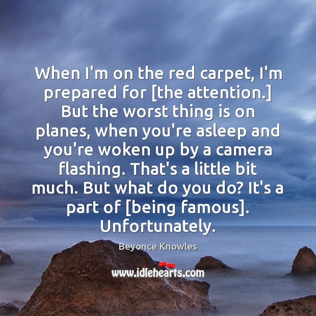 When I'm on the red carpet, I'm prepared for [the attention.] But Beyonce Knowles Picture Quote
