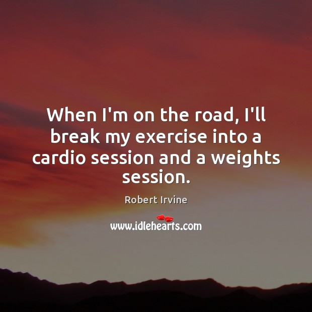 When I'm on the road, I'll break my exercise into a cardio session and a weights session. Image