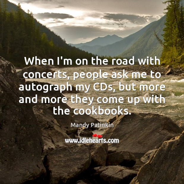 When I'm on the road with concerts, people ask me to autograph Image