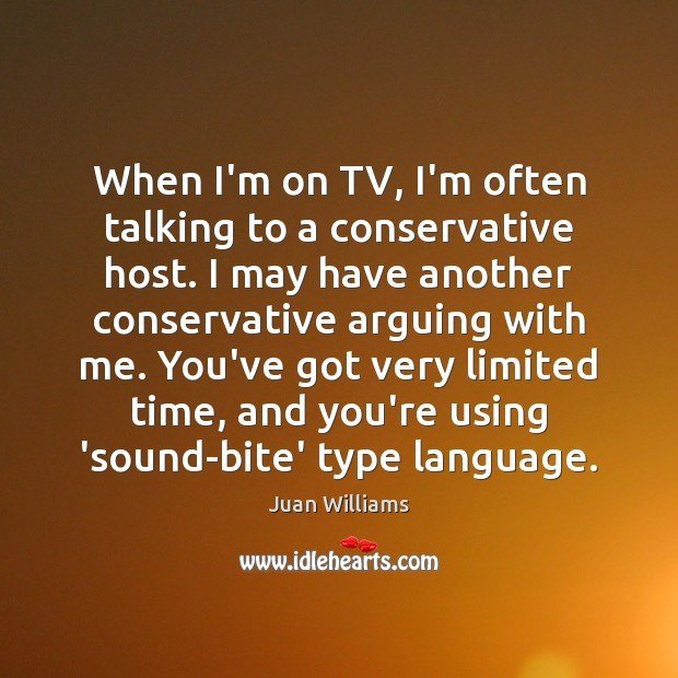 When I'm on TV, I'm often talking to a conservative host. I Image