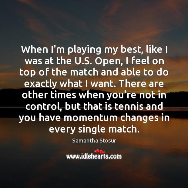 When I'm playing my best, like I was at the U.S. Image