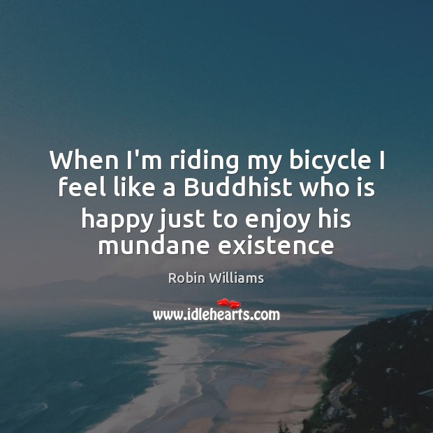 When I'm riding my bicycle I feel like a Buddhist who is Image