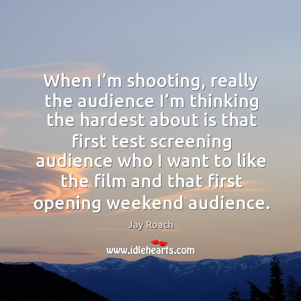 When I'm shooting, really the audience I'm thinking the hardest about is Image
