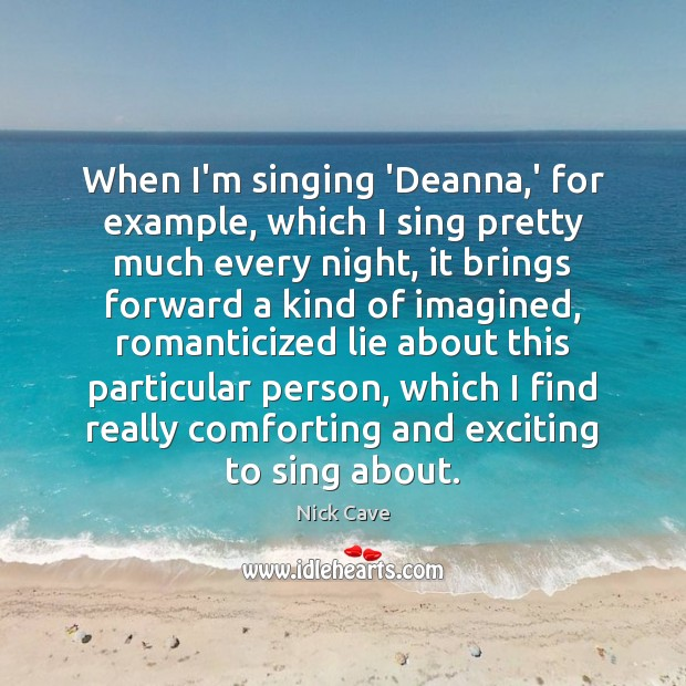 When I'm singing 'Deanna,' for example, which I sing pretty much Image