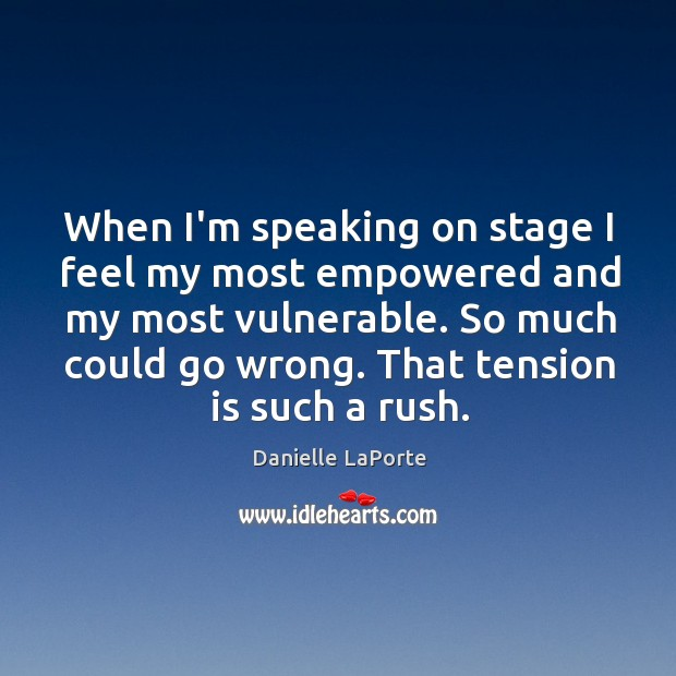 When I'm speaking on stage I feel my most empowered and my Image