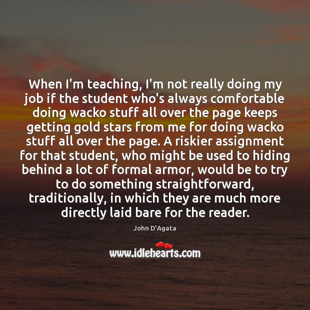 Image, When I'm teaching, I'm not really doing my job if the student
