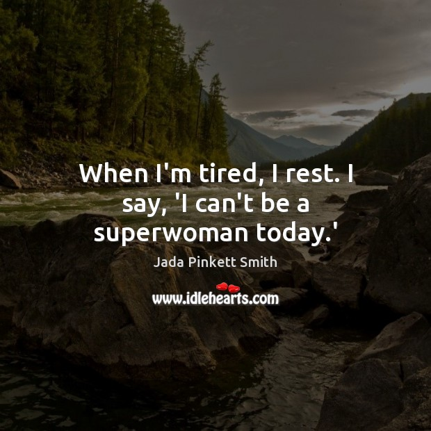 Image, When I'm tired, I rest. I say, 'I can't be a superwoman today.'