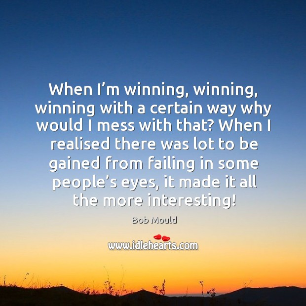 Image, When I'm winning, winning, winning with a certain way why would I mess with that?