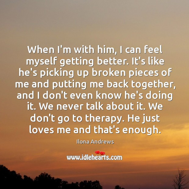 When I'm with him, I can feel myself getting better. It's like Image