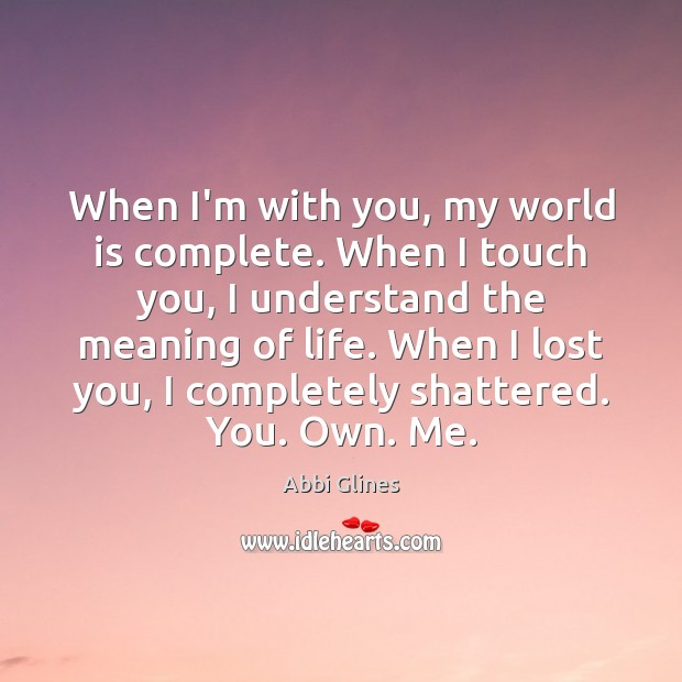 Image, When I'm with you, my world is complete. When I touch you,
