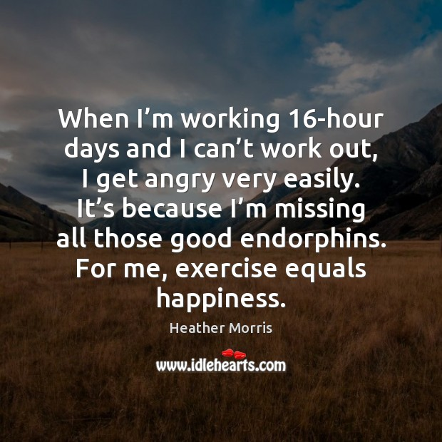 When I'm working 16-hour days and I can't work out, Exercise Quotes Image
